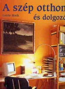 Lorrie Mack: A szép otthon és dolgozó